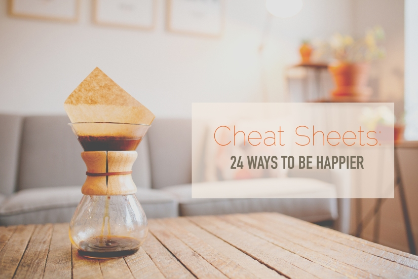 Cheat Sheets: 24 Ways To Be Happier